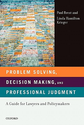 Problem Solving, Decision Making, and Professional Judgment By Brest, Paul/ Krieger, Linda Hamilton