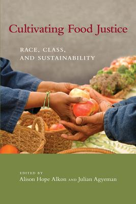Cultivating Food Justice By Alkon, Alison Hope (EDT)/ Agyeman, Julian (EDT)