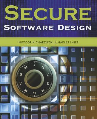 Secure Software Design By Richardson, Theodor/ Thies, Charles N.